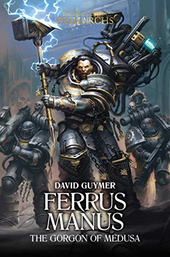 Ferrus Manus: The Gorgon of Medusa (The Horus Heresy: Primarchs)