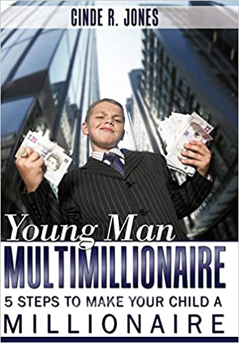 Young Man Multimillionaire: 5 Steps To Make Your Child A ...