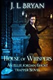 House of Whispers: (Ellie Jordan, Ghost Trapper Book 5) (Volume 5)