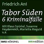 Tabor Süden: 6 Kriminalfälle | Friedrich Ani