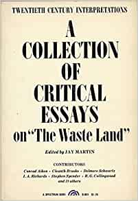critical essays on the waste land A collection of critical essays on the waste land a collection of critical essays on the waste land by martin, jay internet archive books.