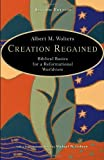 Creation Regained: Biblical Basics for a Reformational Worldview, Albert M. Wolters, 0802829694
