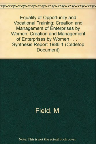 Equality of Opportunity and Vocational Training: Creation and Management of Enterprises by Women : The Situation in Ireland : Synthesis Report 1986- (Cedefop Document) (English and French Edition)