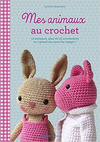 Mes Animaux Au Crochet 12 Doudous Plus De 35 Accessoires