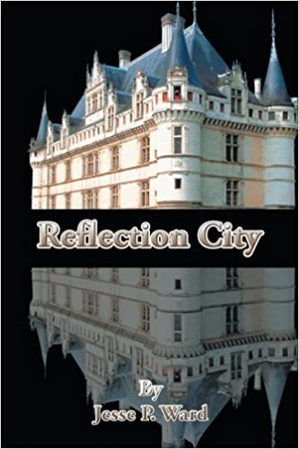 Reflection City: Jesse P. Ward: 9781504917629: Amazon.com: Books