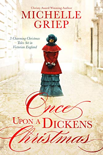 Once Upon a Dickens Christmas: 3 Charming Christmas Tales Set in Victorian England by [Griep, Michelle]