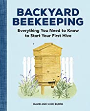 Backyard Beekeeping: Everything You Need to Know to Start Your First Hive