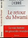 LE RETOUR DU MWAMI. : La vrai histoire des génocides rwandais