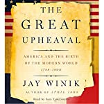 The Great Upheaval: America and the Birth of the Modern World 1788-1800 | Jay Winik