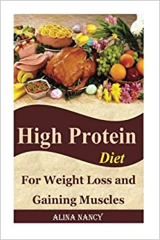 Book High Protein Diet: For Weight Loss and Gaining Muscles(high protein recipes, high protein food, high protein snacks, high protein bars, weight loss ... meals): Volume 1 (protein diet cookbook)