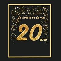 Le livre d'or de mes 20 ans: Thème black & or, livre cadeau anniversaire à personnaliser - 21x21cm 75 pages - soeur, fille , fils , frère, meilleur ami(e), copain, copine, ...