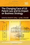 img - for The Changing Face of US Patent Law and Its Impact on Business Strategy (New Horizons in International Business Series) by Daniel R. Cahoy (2013-06-30) book / textbook / text book
