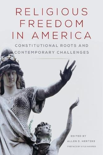 Religious Freedom in America: Constitutional Roots and Contemporary Challenges (Studies in American Constitutional Heritage)