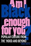 img - for Am I Black Enough for You?: Popular Culture from the 'Hood and Beyond book / textbook / text book