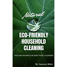 Natural Eco-Friendly Household Cleaning: Tips and Recipes for Non-toxic Cleaning