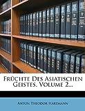 Früchte des Asiatischen Geistes, Volume 2..., Anton Theodor Hartmann, 1270829009
