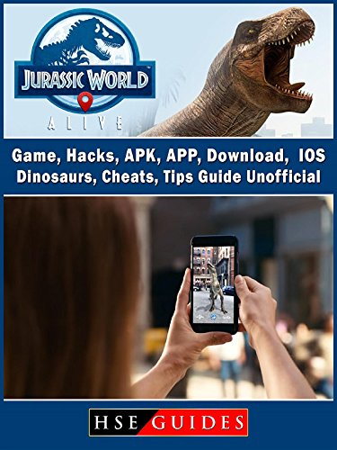 Jurassic World Alive Game, Hacks, APK, APP, Download, IOS, Dinosaurs, Cheats, Tips, Guide Unofficial