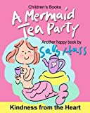img - for Children's Books: A MERMAID TEA PARTY: (Kindness from the Heart -- Fun, Beautifully Illustrated Bedtime Story/Picture Book about Thoughtfulness and Good Manners for Beginner Readers, Ages 2-8) book / textbook / text book