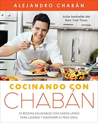 Cocinando con Chabán: 75 recetas saludables con sabor latino para lograr y mantener tu peso ideal (Atria Espanol) (Spanish Edition) by Alejandro Chabán