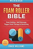 Massage: The Foam Roller Bible: Foam Rolling - Self Massage, Trigger Point Therapy & Stretching