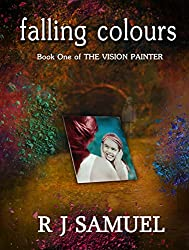 Falling Colours (The Vision Painter Book 1)