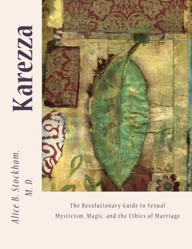 Karezza: The Revolutionary Guide to Sexual Mysticism, Magic, and the Ethics of Marriage.