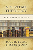 A Puritan Theology: Doctrine for Life (English Edition)