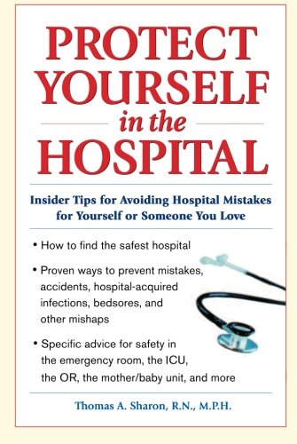 Protect Yourself in the Hospital: Insider Tips for Avoiding Hospital Mistakes for Yourself or Someone You Love