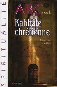ABC de la Kabbale chrétienne par Jean-Louis de Biasi