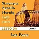 Caffè amaro Audiobook by Simonetta Agnello Hornby Narrated by Iaia Forte