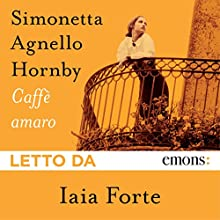 Caffè amaro Audiobook by Simonetta Agnello Hornby Narrated by Iaia Forte