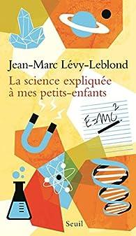 La science expliquée à mes petits-enfants par Jean-Marc Lévy-Leblond
