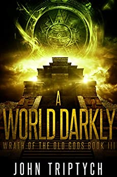 A World Darkly (Wrath of the Old Gods Book 3) by [Triptych, John]