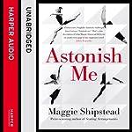 Astonish Me | Maggie Shipstead