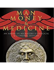 Man, Money and Medicine: An American Migratory Ecological and Economic History