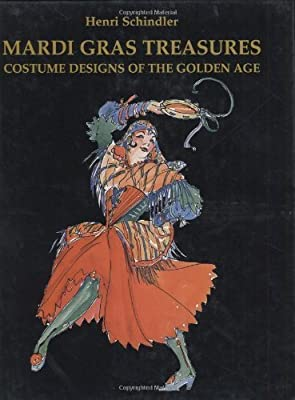 Mardi Gras Treasures Costume Designs Of The Golden Age By Henri Schindler 2002 09 30 Amazon Com Books