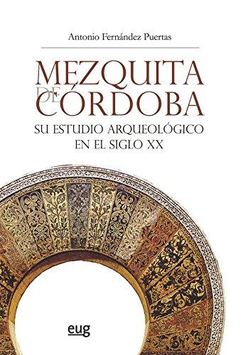 MEZQUITA DE CORDOBA SU ESTUDIO ARQUEOLOGICO EN EL SIGLO XX 2ED