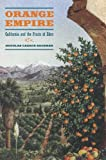 Orange Empire: California and the Fruits of Eden, Douglas Cazaux Sackman, 0520251679