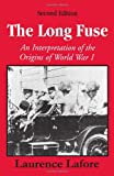 The Long Fuse : An Interpretation of the Origins of World War I, Lafore, Laurence D., 0881339547