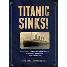 Titanic Sinks!: Experience the Titanic's Doomed Voyage in this Unique Presentation of Fact andFiction