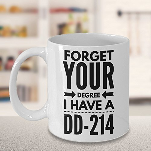 Forget Your Degree I Have A DD-214 White Coffee Mug Perfect For The Army Navy Air Force Marine Veteran Gifts,