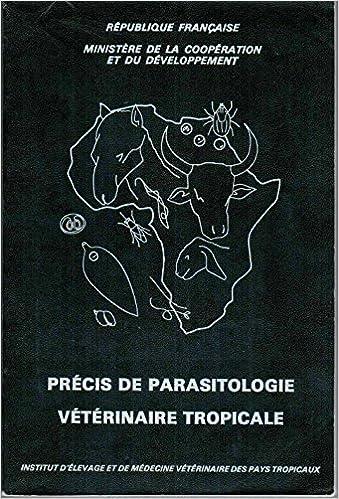 Précis de parasitologie vétérinaire tropicale (Manuels et précis d'élevage tome 10) : Helminthoses du bétail et des oiseaux de basse-cour en Afrique tropicale - Trypanosomes animales africaines - Maladies à tiques du bétail en Afrique B00O242SSW iBook