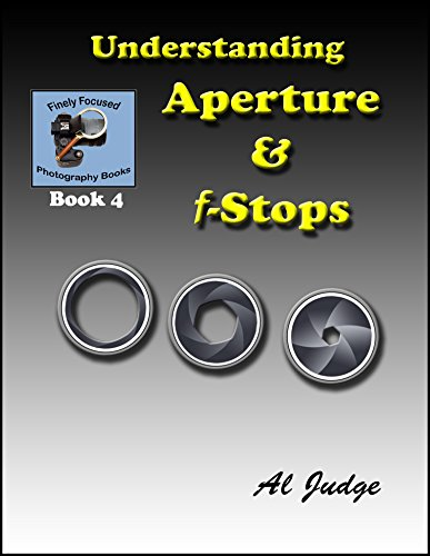 Understanding Aperture & f-Stops: An Illustrated Guidebook (Finely Focused Photography Books 4)