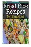 Fried Rice Recipes: The Ultimate Guide