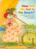 img - for How Will We Get to the Beach? book / textbook / text book