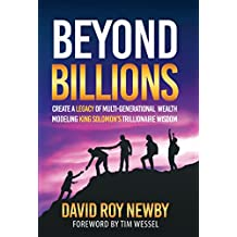 BEYOND BILLIONS: Create a Legacy of Multi-Generational Success Modeling King Solomon's Trillionaire Wisdom