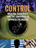 Control ; Mkultra, Chemtrails and the Conspiracy to Suppress the Masses