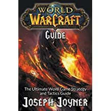 World of Warcraft Guide: The Ultimate Wow Game Strategy and Tactics Guide