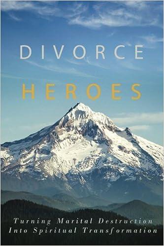 Divorce Heroes: Turning Marital Destruction into Spiritual Transformation