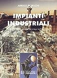 Impianti industriali. Criteri di scelta, progettazione e realizzazione